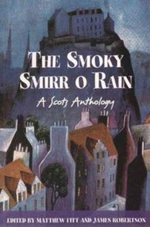 The smoky smirr o rain  : a scots anthology - Fitt, Matthew