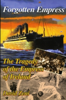 "Image for Forgotten Empress : The Tragedy of the ""Empress of Ireland"""