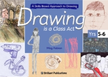 Image for Drawing is a class act  : a skills based approach to drawingYears 5-6