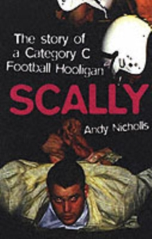 Image for Scally  : confessions of a category C football hooligan