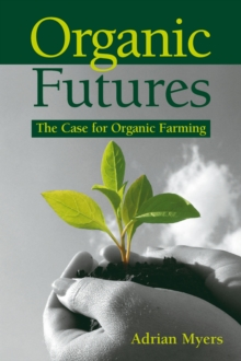 Image for Organic futures  : the case for organic farming