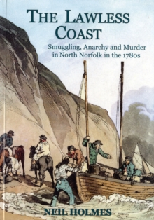 Image for The Lawless Coast : Murder, Smuggling and Anarchy in the 1780s on the North Norfolk Coast