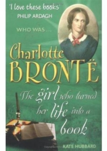 Image for Who was Charlotte Brontèe?  : the girl who turned her life into a book