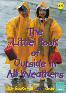 Image for The little book of outside in all weathers  : outdoor activities for the Foundation Stage