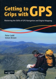 Image for Getting to grips with GPS  : mastering the skills of GPS navigation and digital mapping