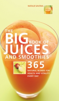 Image for The big book of juices and smoothies  : 365 natural blends for health and vitality every day