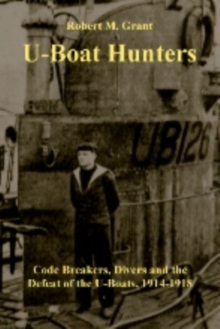Image for The U-boat Hunters : Code Breakers, Divers and the Defeat of the U-boats, 1914-1918