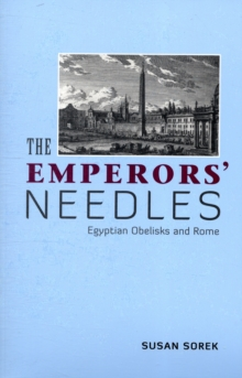 Image for The Emperors' Needles : Egyptian Obelisks and Rome