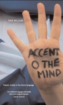 Image for Accent o the mind  : poems, chiefly in the Scots language