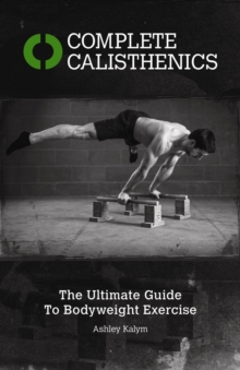 Image for Complete calisthenics  : the ultimate guide to bodyweight exercise
