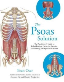 Image for The Psoas Solution : The Practitioner's Guide to Rehabilitation, Corrective Exercise, and Training for Improved Function