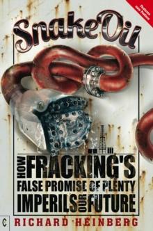Image for Snake oil  : how fracking's false promise of plenty imperils our future
