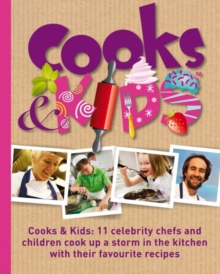 Image for Cooks & kids  : 11 top chefs and children cook up a storm in the kitchen with their favourite recipes
