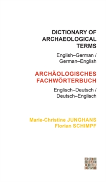 Dictionary of Archaeological Terms: English-German/ German-English