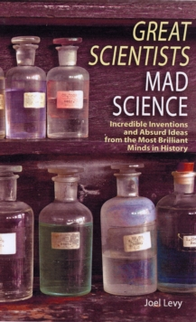 Image for Great scientists, mad science  : incredible inventions and absurd ideas from the most brilliant minds in history