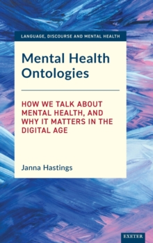 Image for Mental Health Ontologies : How We Talk About Mental Health, and Why it Matters in the Digital Age