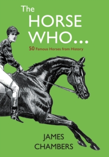 Image for The horse who  : fifty famous horses from history