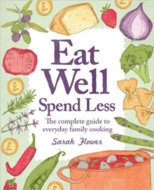 Image for Eat well, spend less  : the complete guide to everyday family cooking