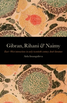 Image for Gibran, Rihani & Naimy  : East-West interactions in early twentiety-century Arab literature