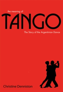Image for The meaning of tango  : the history and steps of the Argentinian dance