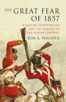 Image for The great fear of 1857  : rumours, conspiracies and the making of the Indian Uprising