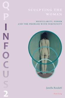 Image for Sculpting the Woman : Muscularity, Power and the Problem with Femininity