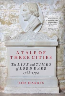 Image for A Tale of Three Cities : The Life and Times of Lord Daer, 1763-1794