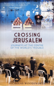 Image for Crossing Jerusalem  : journeys at the centre of the world's trouble