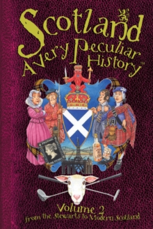 Image for Scotland  : a very peculiar historyVolume 2,: From the Stewarts to modern Scotland