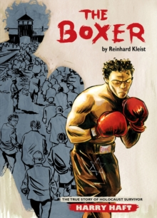 The Boxer : The True Story of Holocaust Survivor Harry Haft - Kleist, Reinhard