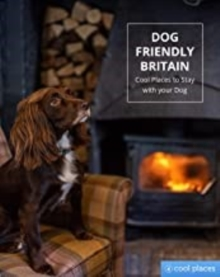 Image for Dog Friendly Britain : Cool Places to Stay with your Dog