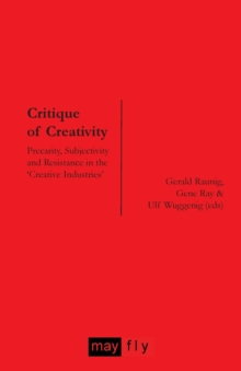 Image for Critique of creativity  : precarity, subjectivity and resistance in the 'creative industries'