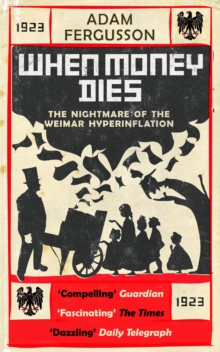 Image for When money dies  : the nightmare of the Weimar hyper-inflation