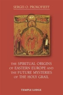Image for The spiritual origins of Eastern Europe and the future mysteries of the Holy Grail