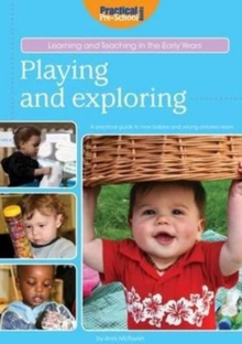 Image for Playing and exploring  : a practical guide to how babies and young children learn