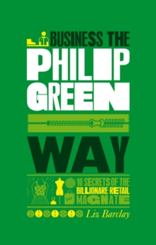 Image for The unauthorized guide to doing business the Philip Green way  : 10 secrets of the billionaire retail magnate