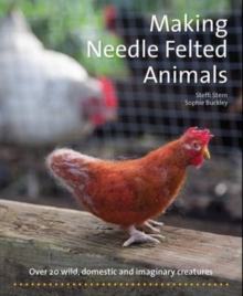 Image for Making needle-felted animals  : over 20 wild, domestic and imaginary creatures