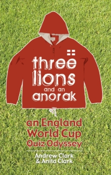 Image for Three Lions and an Anorak : An England World Cup Quiz Odyssey