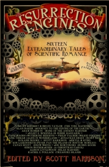 Image for Resurrection engines  : sixteen extraordinary tales of scientific romance