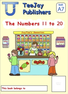 Image for TeeJay Mathematics CfE Early Level The Numbers 11 to 20: JayTee's Sweeties (Book A7)