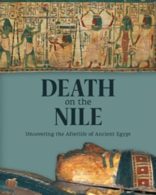 Image for Death on the Nile  : uncovering the afterlife of ancient Egypt