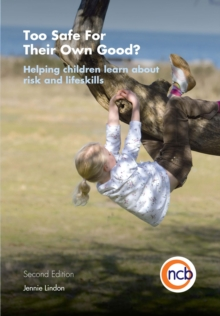 Image for Too safe for their own good?: helping children learn about risk and lifeskills