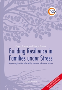 Image for Building resilience in families under stress: supporting families affected by parental substance misuse and/or mental health problems : a handbook for practitioners.