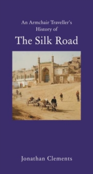Image for An armchair traveller's history of the Silk Road
