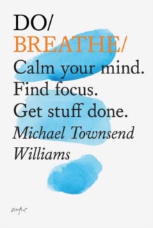 Image for Do breathe  : calm your mind, find focus, get stuff done
