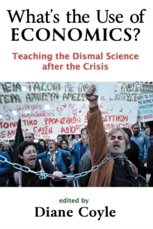 Image for What's the use of economics?  : teaching the dismal science after the crisis