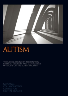 Image for Autism  : recognition, referral, diagnosis and management of adults on the autism spectrum