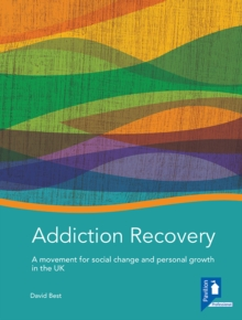 Image for Addiction recovery  : a movement for social change and personal growth in the UK