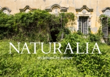 Image for Naturalia  : overgrown abandoned places
