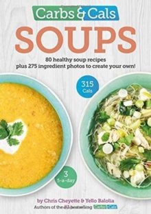 Image for Carbs & Cals Soups : 80 Healthy Soup Recipes & 275 Photos of Ingredients to Create Your Own!